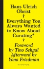 Omslag: Everything You Always Wanted to Know About Curating: But Were Afraid to Ask